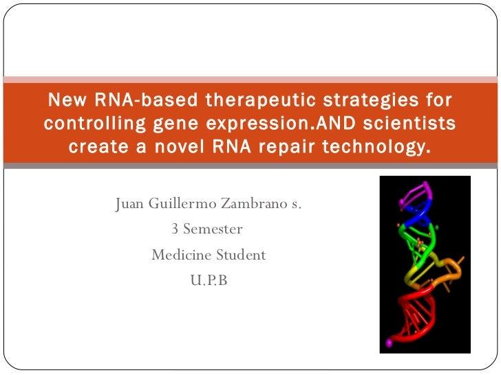 Juan Guillermo Zambrano s. 3 Semester  Medicine Student U.P.B New RNA-based therapeutic strategies for controlling gene ex...