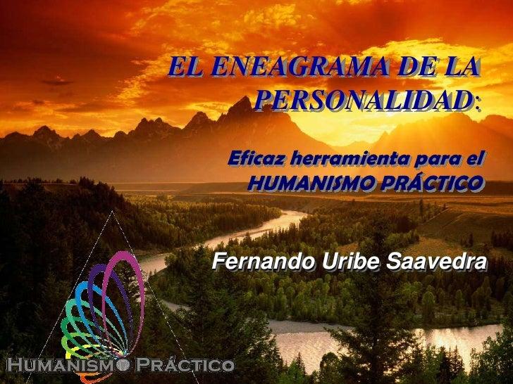 EL ENEAGRAMA DE LA      PERSONALIDAD:    Eficaz herramienta para el      HUMANISMO PRÁCTICO     Fernando Uribe Saavedra