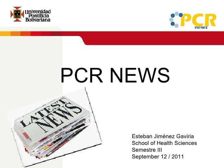 Esteban Jiménez Gaviria School ofHealth Sciences Semestre III September 12 / 2011 PCR NEWS