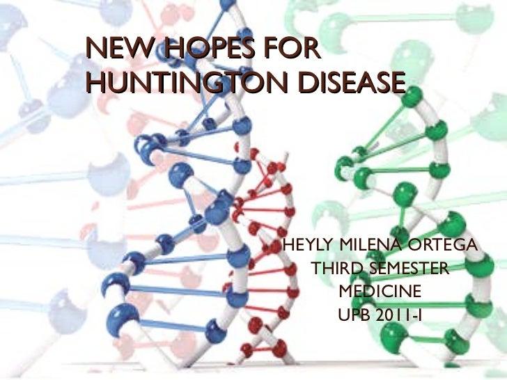 NEW HOPES FOR HUNTINGTON DISEASE HEYLY MILENA ORTEGA THIRD SEMESTER MEDICINE UPB 2011-I