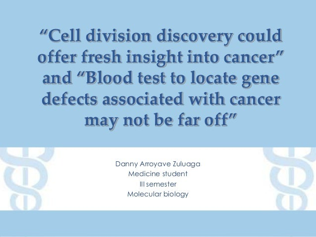 """Cell division discovery could offer fresh insight into cancer"" and ""Blood test to locate gene defects associated with can..."