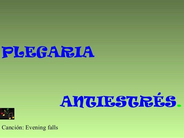 PLEGARIAANTIESTRÉS.Canción: Evening falls