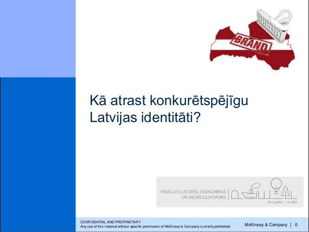 McKinsey & Company   0 Kā atrast konkurētspējīgu Latvijas identitāti? CONFIDENTIAL AND PROPRIETARY Any use of this materia...