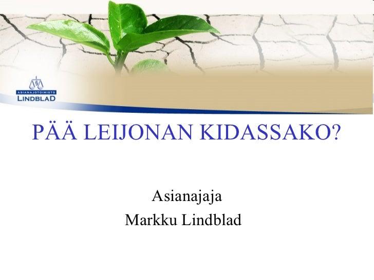 PÄPÄÄ LEIJONAN KIDASSAKO?         Asianajaja      Markku Lindblad