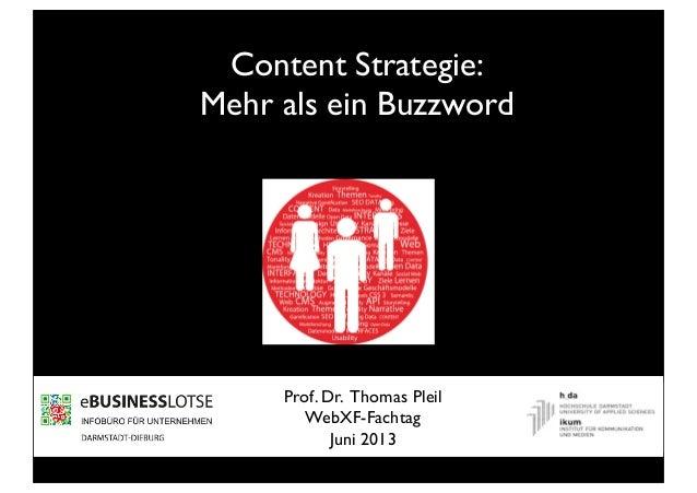 Content Strategie:Mehr als ein BuzzwordProf. Dr. Thomas PleilWebXF-FachtagJuni 2013