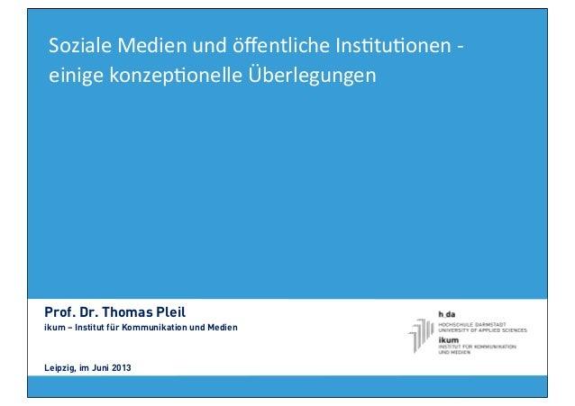 Soziale Medien und öffentliche Ins4tu4onen -‐ einige konzep4onelle ÜberlegungenProf. Dr. Thomas Pleilikum ...