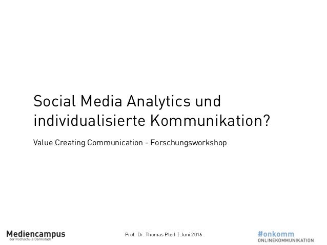 Prof. Dr. Thomas Pleil | Juni 2016 Social Media Analytics und individualisierte Kommunikation? Value Creating Communicatio...