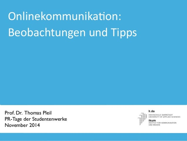Onlinekommunika+on:  Beobachtungen  und  Tipps  Prof. Dr. Thomas Pleil  PR-Tage der Studentenwerke  November 2014