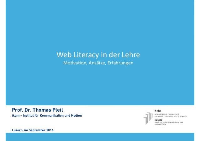 Web  Literacy  in  der  Lehre  Mo1va1on,  Ansätze,  Erfahrungen  !  Prof. Dr. Thomas Pleil  ikum – Institut für Kommunikat...