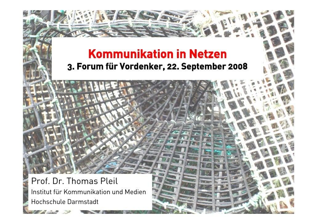 Kommunikation in Netzen            3. Forum für Vordenker, 22. September 2008     Prof. Dr. Thomas Pleil Institut für Komm...