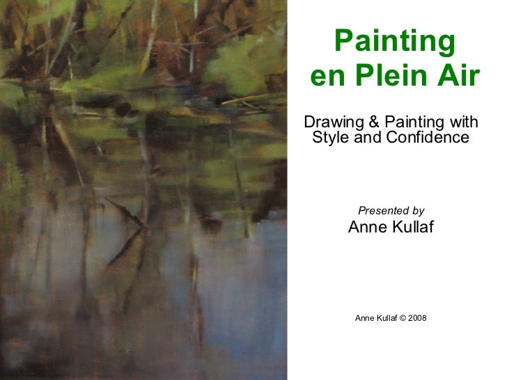 Drawing & Painting with Style and Confidence Presented by Anne Kullaf Anne Kullaf © 2008 Painting en Plein Air