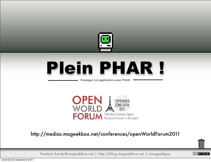 Plein PHAR !      Packagez vos applications avec PHAR                       http://medias.mageekbox.net/conferences/openWo...