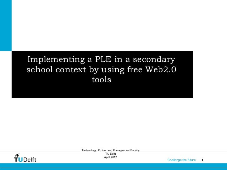 Implementing a PLE in a secondaryschool context by using free Web2.0                tools            Technology, Police, a...