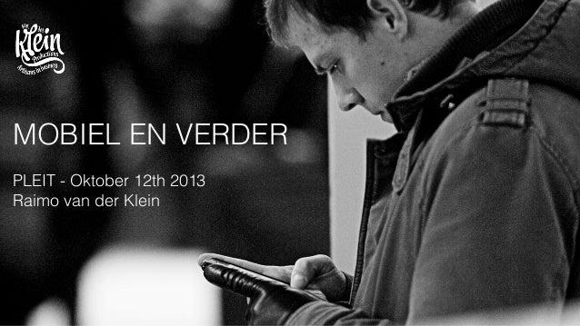 MOBIEL EN VERDER PLEIT - Oktober 12th 2013 Raimo van der Klein