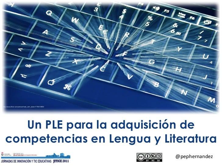 Un PLE para la adquisición de competencias en Lengua y Literatura @pephernandez http://www.flickr.com/photos/freak_irish_s...