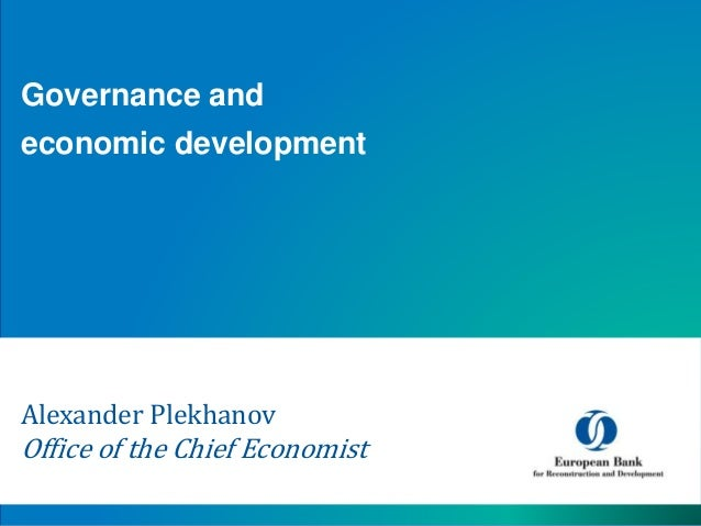 Alexander Plekhanov Office of the Chief Economist Governance and economic development