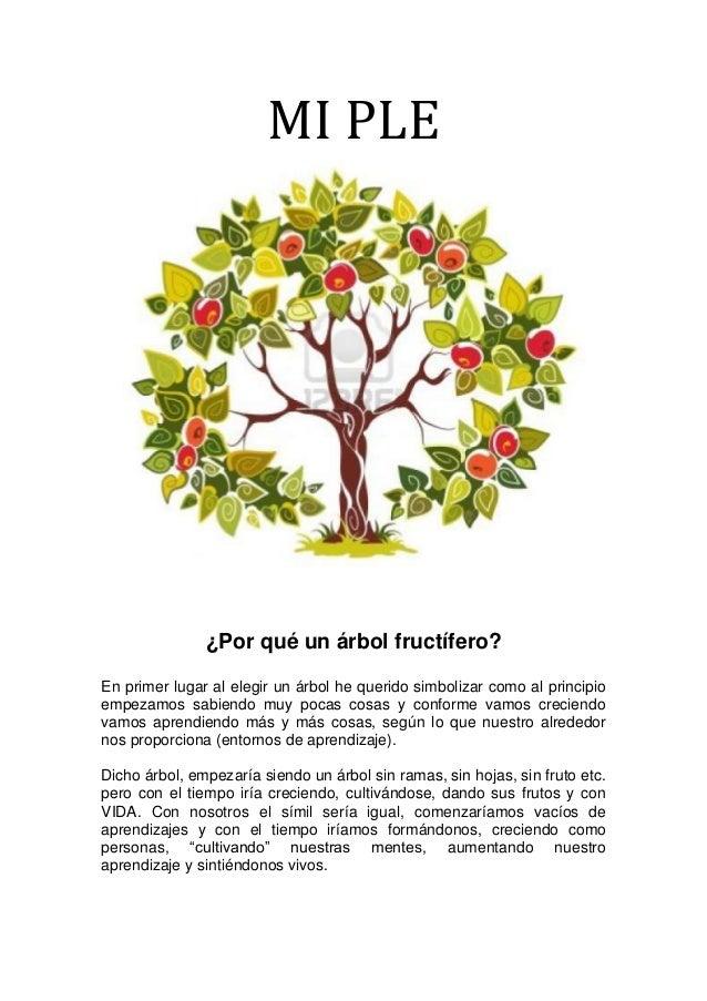 MI PLE¿Por qué un árbol fructífero?En primer lugar al elegir un árbol he querido simbolizar como al principioempezamos sab...