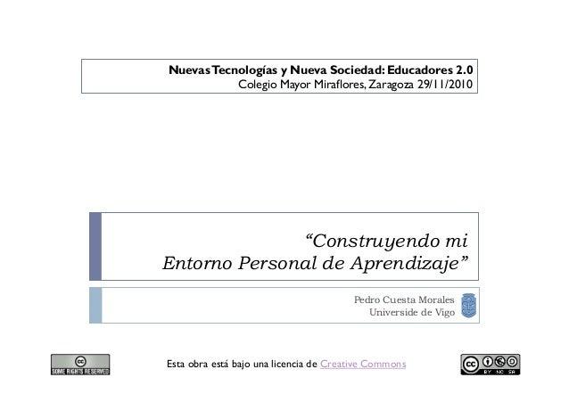 """""""Construyendo mi Entorno Personal de Aprendizaje"""" Esta obra está bajo una licencia de Creative Commons Pedro Cuesta Morale..."""