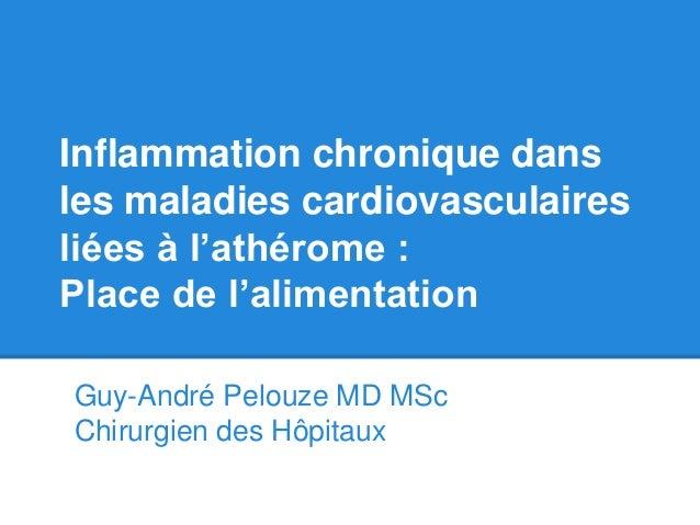 Inflammation chronique dansles maladies cardiovasculairesliées à l'athérome :Place de l'alimentationGuy-André Pelouze MD M...