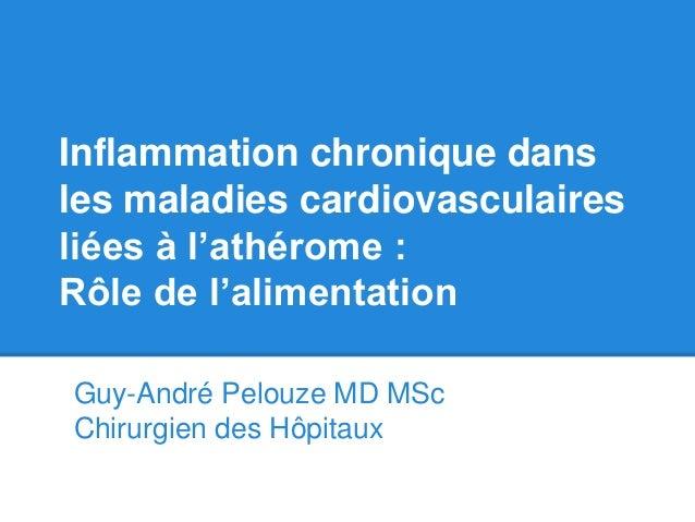 Inflammation chronique dans les maladies cardiovasculaires liées à l'athérome : Rôle de l'alimentation Guy-André Pelouze M...