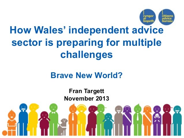 How Wales' independent advice sector is preparing for multiple challenges Brave New World? Fran Targett November 2013