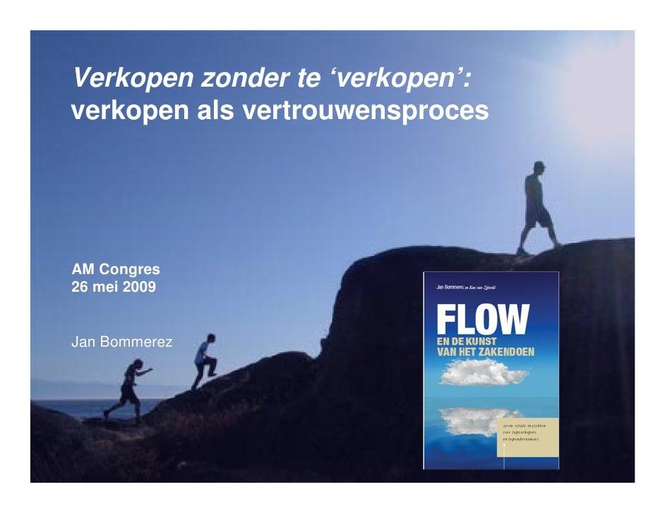 Verkopen zonder te 'verkopen': verkopen als vertrouwensproces     AM Congres 26 mei 2009   Jan Bommerez