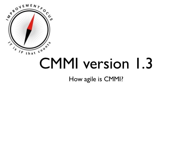 CMMI version 1.3    How agile is CMMI?