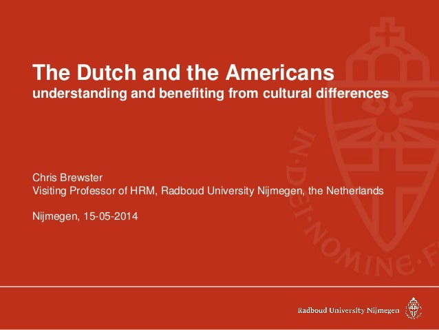 The Dutch and the Americans understanding and benefiting from cultural differences Chris Brewster Visiting Professor of HR...