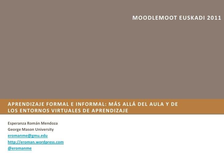 MOODLEMOOT EUSKADI 2011APRENDIZAJE FORMAL E INFORMAL: MÁS ALLÁ DEL AULA Y DELOS ENTORNOS VIRTUALES DE APRENDIZAJEEsperanza...