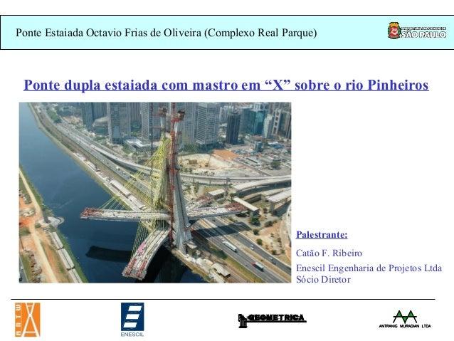 """Ponte Estaiada Octavio Frias de Oliveira (Complexo Real Parque) Ponte dupla estaiada com mastro em """"X"""" sobre o rio Pinheir..."""