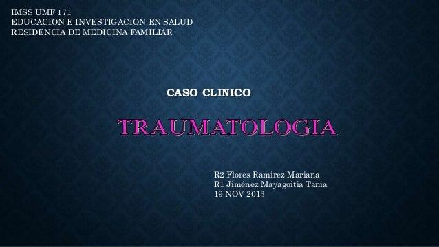 CASO CLINICO R2 Flores Ramirez Mariana R1 Jiménez Mayagoitia Tania 19 NOV 2013 IMSS UMF 171 EDUCACION E INVESTIGACION EN S...