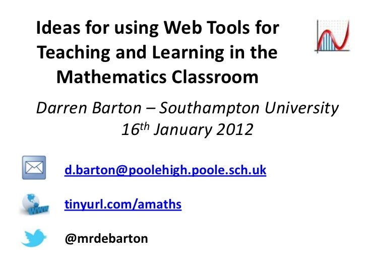 Ideas for using Web Tools forTeaching and Learning in the  Mathematics ClassroomDarren Barton – Southampton University    ...