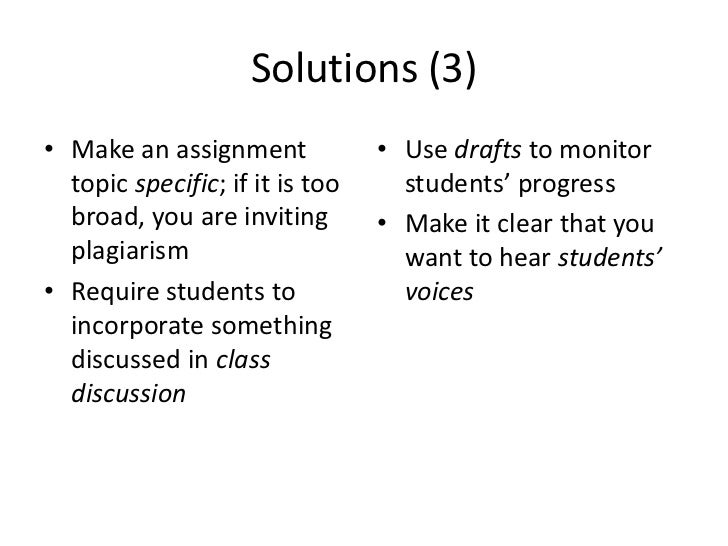 Solutions (3)• Make an assignment             • Use drafts to monitor  topic specific; if it is too     students' progress...