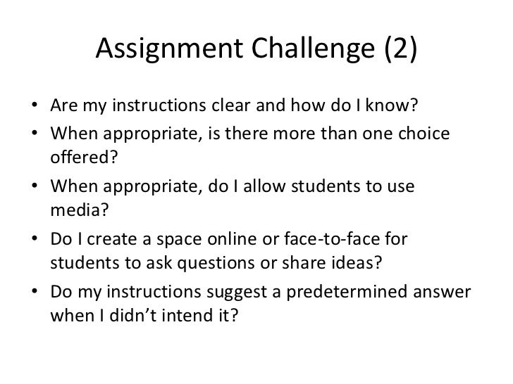 Assignment Challenge (2)• Are my instructions clear and how do I know?• When appropriate, is there more than one choice  o...