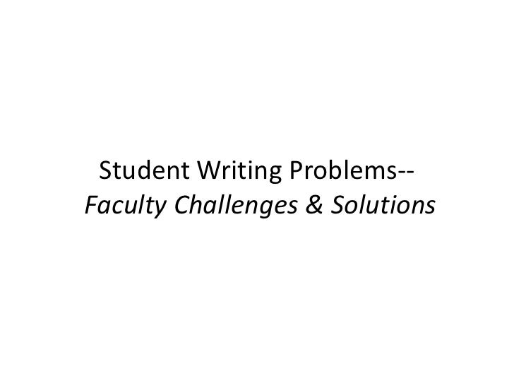 Student Writing Problems--Faculty Challenges & Solutions