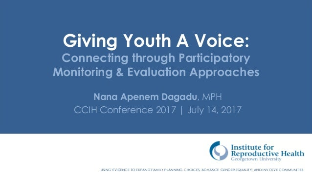 USING EVIDENCE TO EXPAND FAMILY PLANNING CHOICES, ADVANCE GENDER EQUALITY, AND INVOLVE COMMUNITIES. Giving Youth A Voice: ...