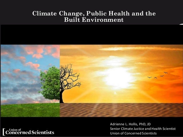 Climate Change, Public Health and the Built Environment Adrienne L. Hollis, PhD, JD Senior Climate Justice and Health Scie...