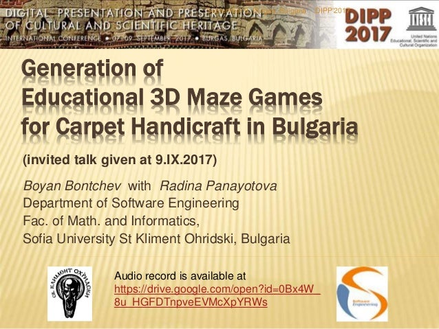 Generation of Educational 3D Maze Games for Carpet Handicraft in Bulgaria (invited talk given at 9.IX.2017) Boyan Bontchev...
