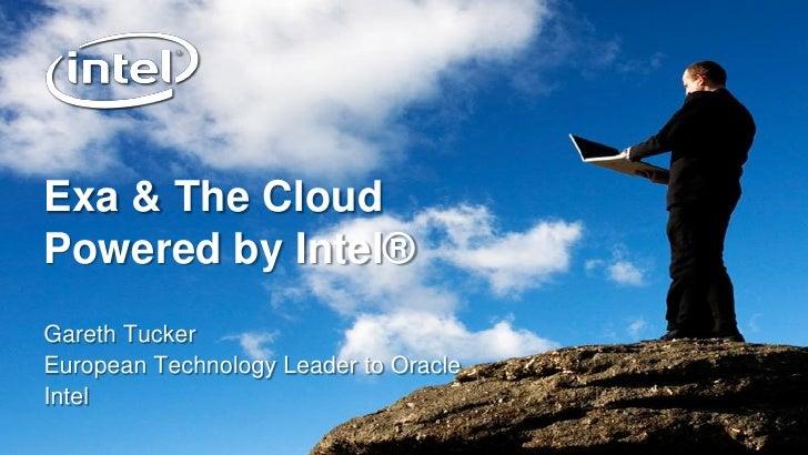 Exa & The CloudPowered by Intel®Gareth TuckerEuropean Technology Leader to OracleIntel