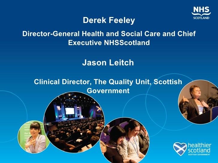 Derek FeeleyDirector-General Health and Social Care and Chief            Executive NHSScotland                 Jason Leitc...