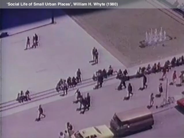 Healthier cities dan hill future cities catapult - William whyte the social life of small urban spaces model ...