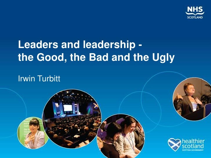 Leaders and leadership -the Good, the Bad and the UglyIrwin Turbitt