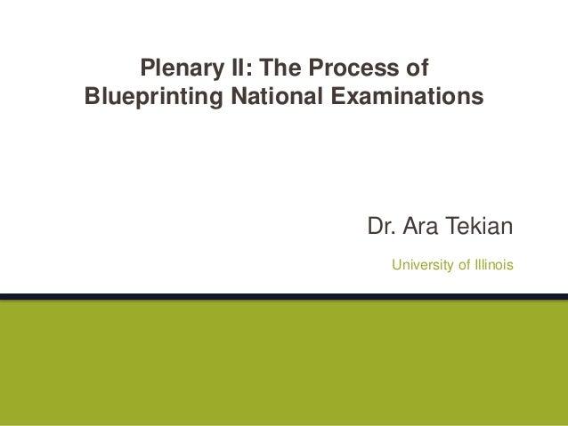 Dr. Ara Tekian University of Illinois Plenary II: The Process of Blueprinting National Examinations