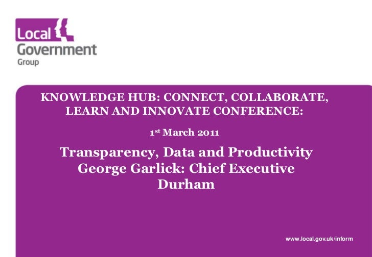 KNOWLEDGE HUB: CONNECT, COLLABORATE,   LEARN AND INNOVATE CONFERENCE:              1st March 2011  Transparency, Data and ...