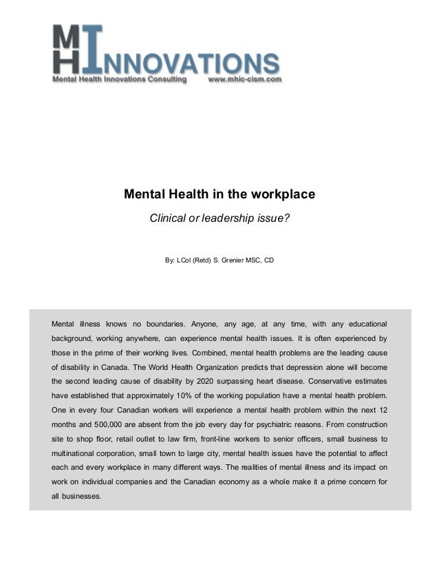 Mental Health in the workplace Clinical or leadership issue? By: LCol (Retd) S. Grenier MSC, CD  Mental illness knows no b...