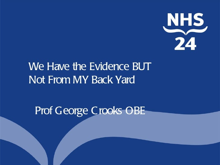 We Have the Evidence BUTNot From MY Back Yard Prof George C rooks OBE
