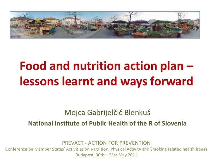 Food and nutrition action plan – lessons learnt and ways forward<br />Mojca Gabrijelčič Blenkuš<br />National Institute of...