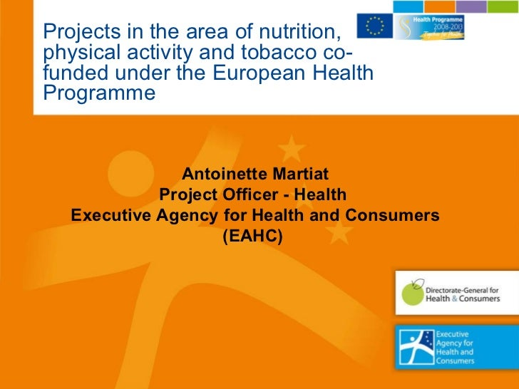 Projects in the area of nutrition,  physical activity and tobacco co-funded under the European Health Programme Antoinette...