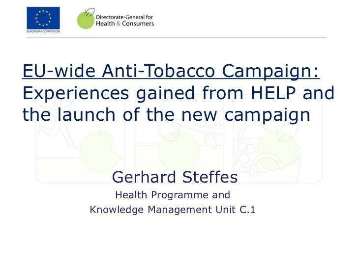 EU-wide Anti-Tobacco Campaign: Experiences gained from HELP and the launch of the new campaign  Gerhard Steffes Health Pro...