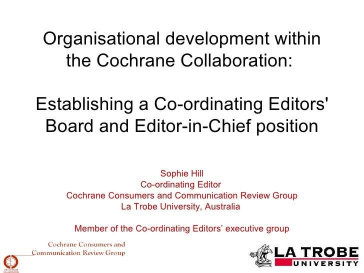 Organisational development within   the Cochrane Collaboration:  Establishing a Co-ordinating Editors'  Board and Editor-i...